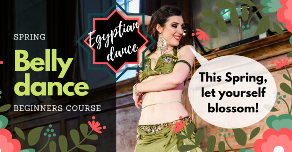 """Banner with image of dancer in green costume, reading """"spring bellydance beginners course - Egyptian dance - this Spring, let yourself blossom!"""""""